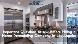 Questions to Ask Before Hiring a Home Remodeling Company in Los Angeles