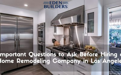 Important Questions to Ask Before Hiring a Home Remodeling Company in Los Angeles