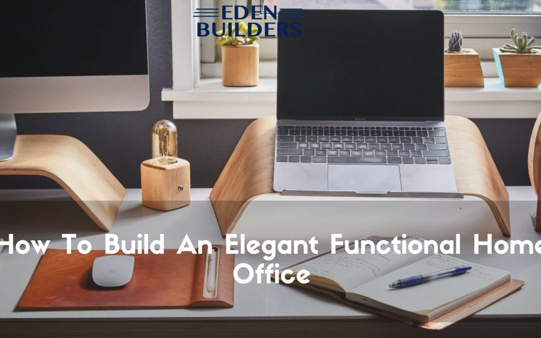 How To Build An Elegant Functional Home Office